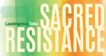 Leading Ideas Talks: Sacred Reistance