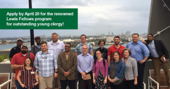 Apply by April 20 for the renowned Lewis Fellows program for outstanding young clergy!