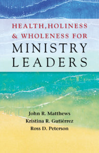 Health, Holiness & Wholeness for Ministry Leaders