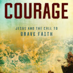 Courage - Jesus and the Call to Brave Faith