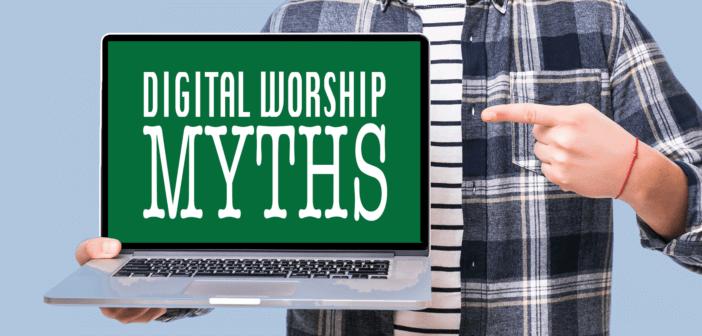 3 Myths about Digital Worship